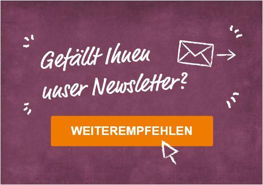 Gefällt Ihnen unser Newsletter? Weiterempfehlen